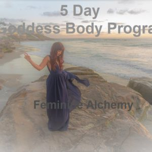 The 5 DAY GODDESS BODY PROGRAM ONLINE  – Feminine Alchemy