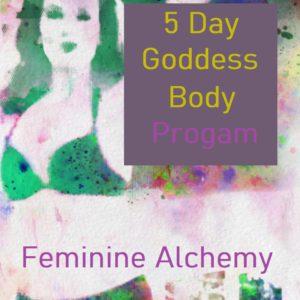 5 DAY GODDESS BODY PROGRAM – Feminine Alchemy – 8th June till 12th June