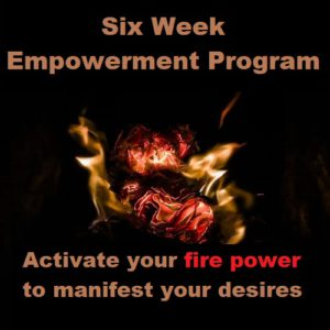 Six Week 'Unleash Your Fire' Empowerment Program – One on One